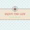 Enjoy The Life
